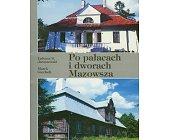Szczegóły książki PO PAŁACACH I DWORACH MAZOWSZA - CZĘŚĆ 3