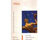 Szczegóły książki LOBBING. SZTUKA SKUTECZNEGO WYWIERANIA WPŁYWU