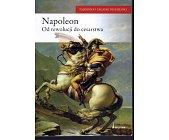 Szczegóły książki NAPOLEON. OD REWOLUCJI DO CESARSTWA