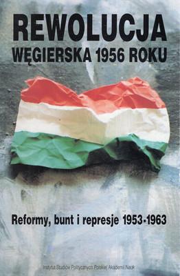 REWOLUCJA WĘGIERSKA 1956 ROKU. REFORMY, BUNT I REPRESJE 1953-1963