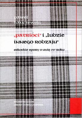 """""""PATRIOCI"""" I """"LUDZIE INNEGO RODZAJU"""". SZKOCKIE SPORY O UNIĘ 1707 ROKU"""