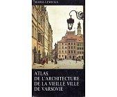 Szczegóły książki ATLAS DE L'ARCHITECTURE DE LA VIEILLE VILLE DE VARSOVIE