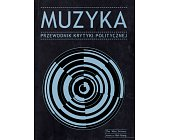 Szczegóły książki MUZYKA - PRZEWODNIK KRYTYKI POLITYCZNEJ