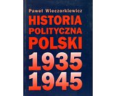 Szczegóły książki HISTORIA POLITYCZNA POLSKI 1935-1945