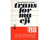 Szczegóły książki BOHATEROWIE POLSKIEJ TRANSFORMACJI '88 '09