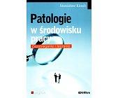 Szczegóły książki PATOLOGIE W ŚRODOWISKU PRACY. ZAPOBIEGANIE I LECZENIE