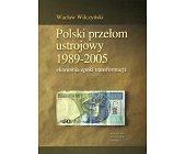 Szczegóły książki POLSKI PRZEŁOM USTROJOWY 1989 - 2005