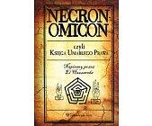 Szczegóły książki NECRONOMICON CZYLI KSIĘGA UMARŁEGO PRAWA