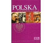 Szczegóły książki POLSKA NIEPODLEGŁA - ENCYKLOPEDIA