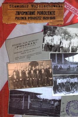 ZAPOMNIANE POKOLENIE POLONIA BYDGOSZCZ 1920 - 1949