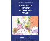 Szczegóły książki NAJNOWSZA HISTORIA POLITYCZNA POLSKI 1939 - 1945