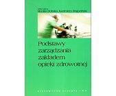 Szczegóły książki PODSTAWY ZARZĄDZANIA ZAKŁADEM OPIEKI ZDROWOTNEJ