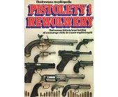 Szczegóły książki ILUSTROWANA ENCYKLOPEDIA - PISTOLETY I REWOLWERY