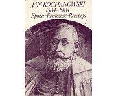 Szczegóły książki JAN KOCHANOWSKI 1584-1984. EPOKA - TWÓRCZOŚĆ - RECEPCJA - 2 TOMY