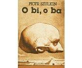 Szczegóły książki O BI, O BA I INNE PRAWDZIWE NOWELE FILMOWE