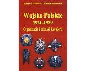 Szczegóły książki WOJSKO POLSKIE 1921 - 1939, ORGANIZACJA I ODZNAKI KAWALERII