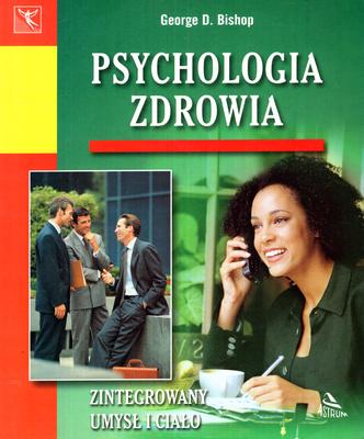PSYCHOLOGIA ZDROWIA. ZINTEGROWANY UMYSŁ I CIAŁO