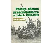 Szczegóły książki POLSKA OBRONA PRZECIWLOTNICZA W LATACH 1920 - 1939