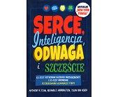 Szczegóły książki SERCE, INTELIGENCJA, ODWAGA I SZCZĘŚCIE