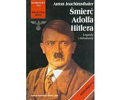 Szczegóły książki ŚMIERĆ ADOLFA HITLERA - LEGENDY I DOKUMENTY