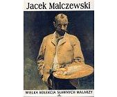 Szczegóły książki WIELKA KOLEKCJA SŁAWNYCH MALARZY - TOM 41. JACEK MALCZEWSKI