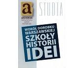 Szczegóły książki WOKÓŁ DOROBKU WARSZAWSKIEJ SZKOŁY HISTORII IDEI