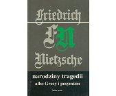 Szczegóły książki NARODZINY TRAGEDII ALBO GRECY I PESYMIZM