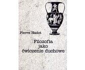 Szczegóły książki FILOZOFIA JAKO ĆWICZENIE DUCHOWE