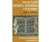 Szczegóły książki WOKÓŁ SPORÓW I POLEMIK - SERIA DRUGA