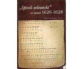 """Szczegóły książki """"SPISEK ORLEAŃSKI"""" W LATACH 1626-1628"""
