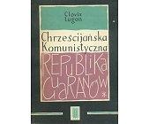Szczegóły książki CHRZEŚCIJAŃSKA KOMUNISTYCZNA REPUBLIKA GUARANÓW