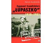 """Szczegóły książki ZYGMUNT SZENDZIELARZ """"ŁUPASZKO"""" 1910-1951"""
