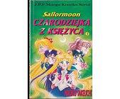 Szczegóły książki SAILORMOON. CZARODZIEJKA Z KSIĘŻYCA - TOM 3