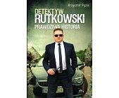 Szczegóły książki DETEKTYW RUTKOWSKI. PRAWDZIWA HISTORIA