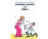 Szczegóły książki OPOWIEŚCI LEKARZA, CZYLI ZOO-Z