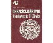Szczegóły książki CHRZEŚCIJAŃSTWO ŚREDNIOWIECZNE XI - XV WIEK