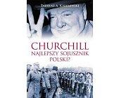 Szczegóły książki CHURCHILL. NAJLEPSZY SOJUSZNIK POLSKI?
