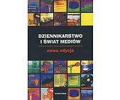 Szczegóły książki DZIENNIKARSTWO I ŚWIAT MEDIÓW
