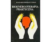 Szczegóły książki BIOENERGOTERAPIA PRAKTYCZNA