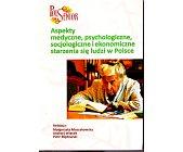 Szczegóły książki ASPEKTY MEDYCZNE, PSYCHOLOGICZNE, SOCJOLOGICZNE I EKONOMICZNE STARZENIA...
