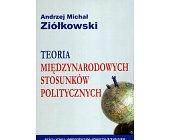 Szczegóły książki TEORIA MIĘDZYNARODOWYCH STOSUNKÓW POLITYCZNYCH