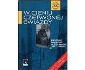 Szczegóły książki W CIENIU CZERWONEJ GWIAZDY. ZBRODNIE SOWIECKIE NA POLAKACH (1917-1956)