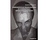 Szczegóły książki KOMUNIKACJA NIEWERBALNA W KONTAKTACH INTERPERSONALNYCH