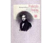 Szczegóły książki KORESPONDENCJA FRYDERYKA CHOPINA - TOM 1: 1816-1831