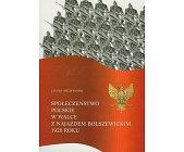 Szczegóły książki SPOŁECZEŃSTWO POLSKIE W WALCE Z NAJAZDEM BOLSZEWICKIM 1920 ROKU