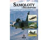 Szczegóły książki SAMOLOTY I HELIKOPTERY OD BRACI WRIGHT DO AIRBUSA A 400M