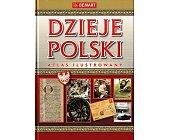 Szczegóły książki DZIEJE POLSKI -ATLAS ILUSTROWANY