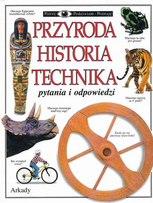 PRZYRODA HISTORIA TECHNIKA (PATRZĘ, PODZIWIAM, POZNAJĘ)