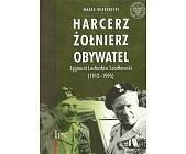 Szczegóły książki HARCERZ, ŻOŁNIERZ, OBYWATEL - ZYGMUNT LECHOSŁAW SZADKOWSKI