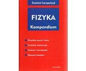 Szczegóły książki FIZYKA KOMPENDIUM
